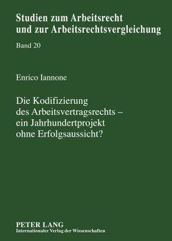 Die Kodifizierung des Arbeitsvertragsrechts – ein Jahrhundertprojekt ohne Erfolgsaussicht? von Iannone,  Enrico
