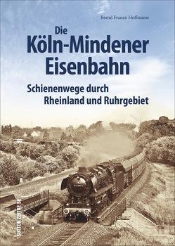 Die Köln-Mindener Eisenbahn von Hoffmann,  Bernd Franco
