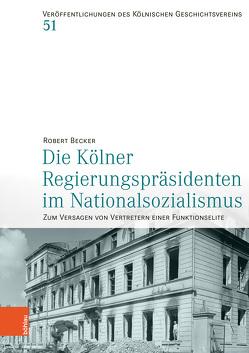 Die Kölner Regierungspräsidenten im Nationalsozialismus von Becker,  Robert
