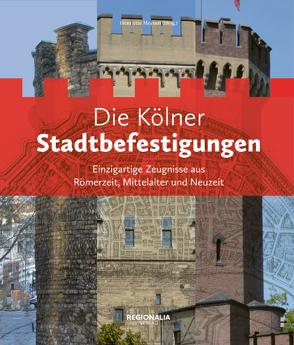 Die Kölner Stadtbefestigungen von Hess,  Alexander, Meynen,  Henriette, Rohde,  Jens, Schäfer,  Alfred, Schäfke,  Werner, Wolfrum,  Dirk