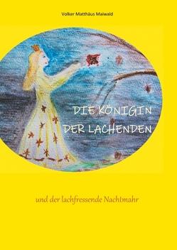 Die Königin der Lachenden und der lachfressende Nachtmahr von Maiwald,  Volker Matthäus