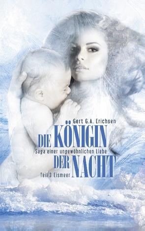 Die Königin der Nacht – Saga einer ungewöhnlichen Liebe von Erichsen,  Gert G. A.