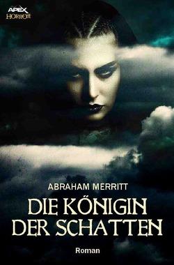 DIE KÖNIGIN DER SCHATTEN von Merritt,  Abraham