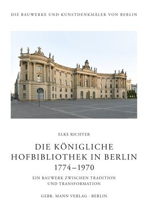 Die Königliche Hofbibliothek in Berlin 1774—1970 von Richter,  Elke