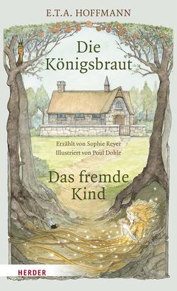 Die Königsbraut und das fremde Kind von Dohle,  Poul, Reyer,  Sophie