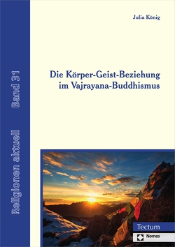 Die Körper-Geist-Beziehung im Vajrayana-Buddhismus von König,  Julia