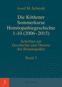 Die Köthener Sommerkurse Homöopathiegeschichte 1-10 (2006-2015) von Schmidt,  Josef M.