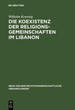 Die Koexistenz der Religionsgemeinschaften im Libanon von Kewenig,  Wilhelm