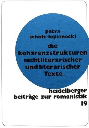 Die Kohärenzstrukturen nichtliterarischer und literarischer Texte von Scholz-Lopianecki,  Petra