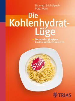 Die Kohlenhydrat-Lüge von Mayr,  Peter, Rauch,  Erich