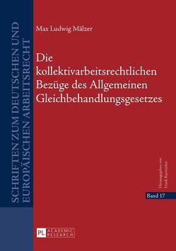 Die kollektivarbeitsrechtlichen Bezüge des Allgemeinen Gleichbehandlungsgesetzes von Mälzer,  Max