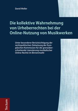 Die kollektive Wahrnehmung von Urheberrechten bei der Online-Nutzung von Musikwerken von Weller,  David