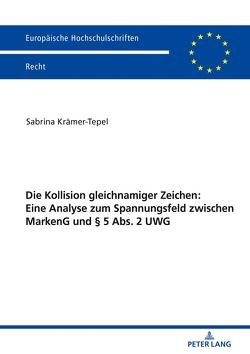 Die Kollision gleichnamiger Zeichen: Eine Analyse zum Spannungsfeld zwischen MarkenG und § 5 Abs. 2 UWG von Krämer-Tepel,  Sabrina