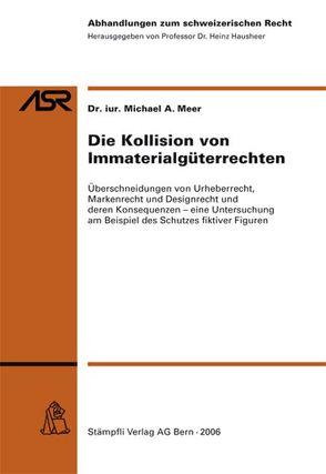 Die Kollision von Immaterialgüterrechten von Meer,  Michael A.