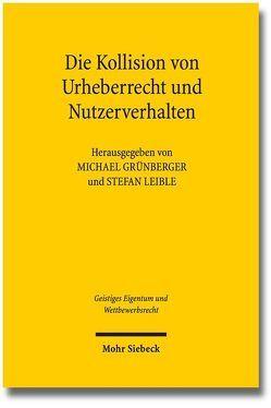 Die Kollision von Urheberrecht und Nutzerverhalten von Grünberger,  Michael, Leible,  Stefan