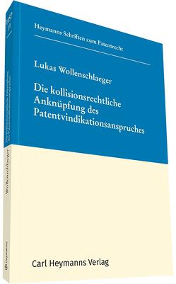 Die kollisionsrechtliche Anknüpfung des Patentvindikationsanspruches von Wollenschläger,  Lukas