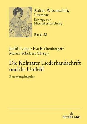 Die Kolmarer Liederhandschrift und ihr Umfeld von Lange,  Judith, Rothenberger,  Eva, Schubert,  Martin