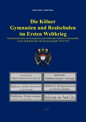 Die Kölner Gymnasien und Realschulen im Ersten Weltkrieg von Stehr,  Eliza, Stehr,  Ralf
