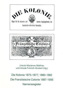 Die Kolonie 1875-1977, 1880-1982. Die Französische Colonie 1887-1906 von Fuhrich-Grubert,  Ursula, Mathieu,  Ursula M