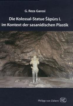 Die Kolossal-Statue Šapurs I. im Kontext der sasanidischen Plastik von Garosi,  G. Reza