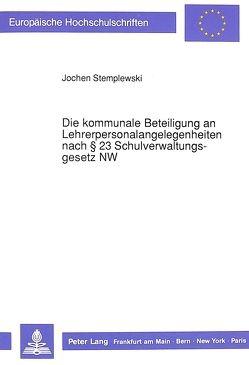 Die kommunale Beteiligung an Lehrerpersonalangelegenheiten nach § 23 Schulverwaltungsgesetz NW von Stemplewski,  Jochen