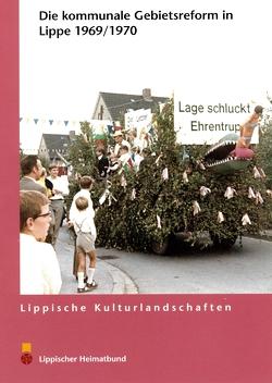 Die Kommunale Gebietsreform in Lippe 1969/ 970 von Beuke,  Arnold, Oeben,  Marcel, Pohl,  Christina, Sunderbrink,  Bärbel, Wiesekopsieker,  Stefan, Zoremba,  Dieter
