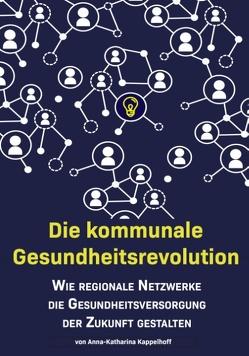 Die kommunale Gesundheitsrevolution von Kappelhoff,  Anna-Katharina