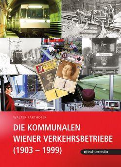 Die Kommunalen Wiener Verkehrsbetriebe (1903 –1999) von Farthofer,  Walter