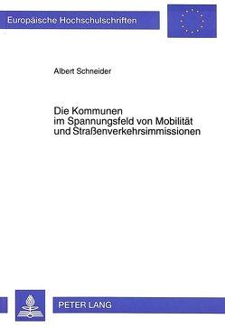 Die Kommunen im Spannungsfeld von Mobilität und Straßenverkehrsimmissionen von Schneider,  Albert