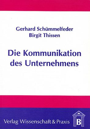 Die Kommunikation des Unternehmens von Schümmelfeder,  Gerhard, Thissen,  Birgit