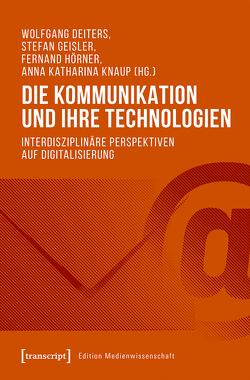 Die Kommunikation und ihre Technologien von Deiters,  Wolfgang, Geisler,  Stefan, Hörner,  Fernand, Knaup,  Anna Katharina