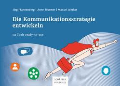 Die Kommunikationsstrategie entwickeln von Pfannenberg,  Jörg, Tessmer,  Anne, Wecker,  Manuel