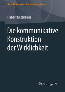 Die kommunikative Konstruktion der Wirklichkeit von Knoblauch,  Hubert