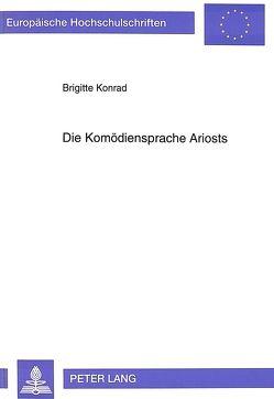 Die Komödiensprache Ariosts von Konrad,  Brigitte