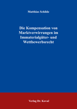 Die Kompensation von Marktverwirrungen im Immaterialgüter- und Wettbewerbsrecht von Schilde,  Matthias