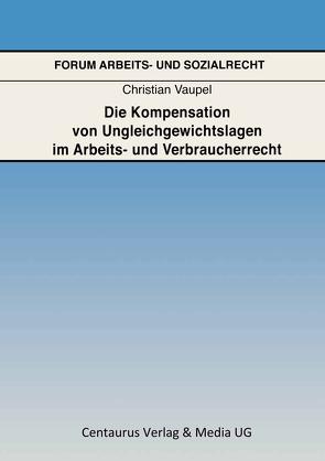 Die Kompensation von Ungleichgewichtslagen im Arbeits- und Verbraucherrecht von Vaupel,  Christian