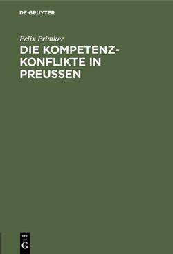 Die Kompetenz-Konflikte in Preußen von Primker,  Felix