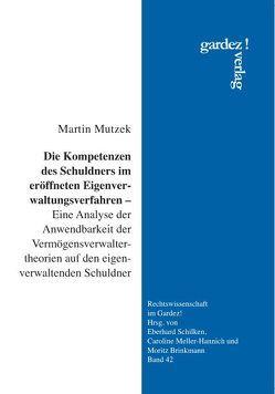 Die Kompetenzen des Schuldners im eröffneten Eigenverwaltungsverfahren von Mutzek,  Martin