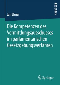 Die Kompetenzen des Vermittlungsausschusses im parlamentarischen Gesetzgebungsverfahren von Elsner,  Jan