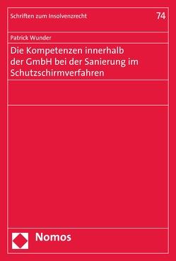 Die Kompetenzen innerhalb der GmbH bei der Sanierung im Schutzschirmverfahren von Wunder,  Patrick