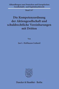 Die Kompetenzordnung der Aktiengesellschaft und schuldrechtliche Vereinbarungen mit Dritten. von Hoffmann Linhard,  Jan L.