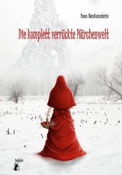 Die komplett verrückte Märchenwelt von Benkenstein,  Ines