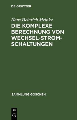 Die komplexe Berechnung von Wechselstromschaltungen von Meinke,  Hans Heinrich