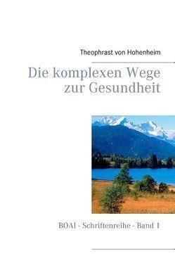 Die komplexen Wege zur Gesundheit von Hohenheim,  Theophrast von