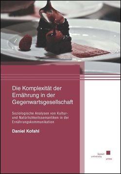 Die Komplexität der Ernährung in der Gegenwartsgesellschaft von Kofahl,  Daniel