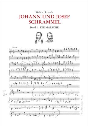 Die Kompositionen der Brüder Johann und Josef Schrammel · Band 1: Die Märsche von Böck,  Lois, Deutsch,  Walter, Schrammel,  Johann, Schrammel,  Josef, Sieder,  Erika L.
