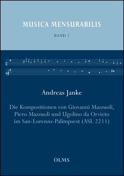 Die Kompositionen von Giovanni Mazzuoli, Piero Mazzuoli und Ugolino da Orvieto im San-Lorenzo-Palimpsest (ASL 2211) von Janke,  Andreas