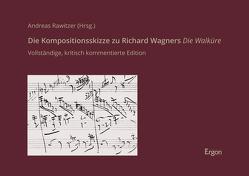 Die Kompositionsskizze zu Richard Wagners Die Walküre von Rawitzer,  Andreas