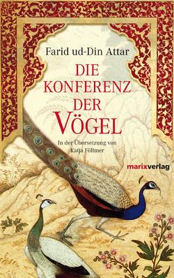 Die Konferenz der Vögel von Attar,  Farid ud-Din, Föllmer,  Katja