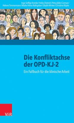 Die Konfliktachse der OPD-KJ-2 von Adler-Corman,  Petra, Dietrich,  Heiko, Heinz-Rathgeber,  Maike, Röpke,  Christine, Seiffge-Krenke,  Inge, Timmermann,  Helene, Winter,  Sibylle